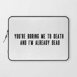 You're boring me to death and I'm already dead Laptop Sleeve
