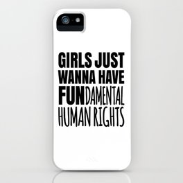Girls Just Wanna Have Fundamental Human Rights iPhone Case