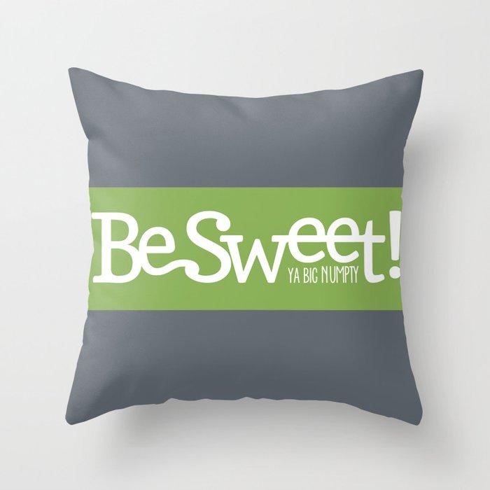 Be Sweet ya big numpty Throw Pillow
