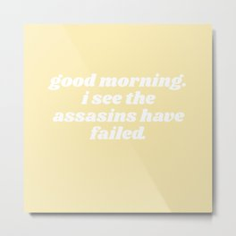 I see the assassins have failed Metal Print