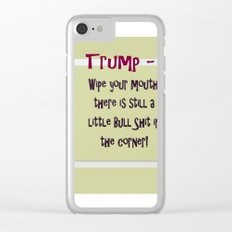 Trump - Wipe your mouth, there is still a little BS in the corner! Clear iPhone Case