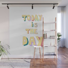 """""""Today is the day""""motivational quote Wall Mural"""