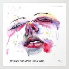 My Dreams Seep Out for Lack of Sleep Art Print