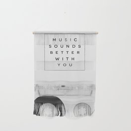 Music Sounds Better With You Wall Hanging