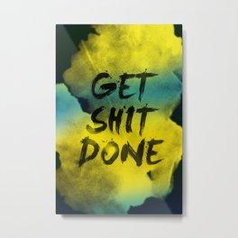 Get Shit Done Refresh Metal Print