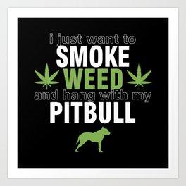 Pitbull lovers and Marijuana Smoke gift idea Art Print