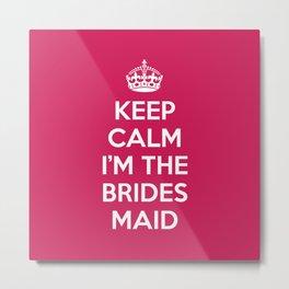 Keep Calm Bridesmaid Quote Metal Print