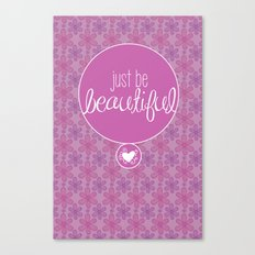 JUST BE BEAUTIFUL Canvas Print