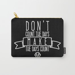 Don't count the days Make the days count Carry-All Pouch