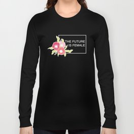 The Future Is Female #society6 #buyart Long Sleeve T-shirt