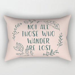 Not All Those Who Wander Are Lost (V2) Rectangular Pillow
