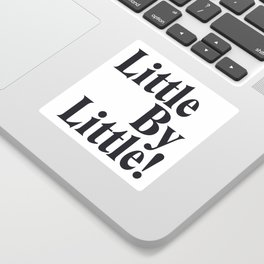 Little By Little Sticker