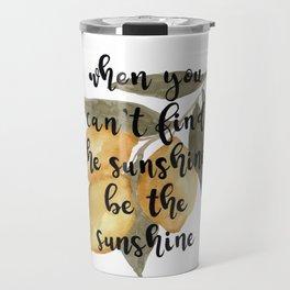 Lemon Watercolor, When You Can't Find Sunshine, Be the Sunshine Travel Mug