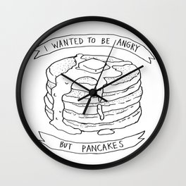 I Wanted to Be Angry But Pancakes Wall Clock