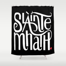 Slainte Mhath on black Shower Curtain