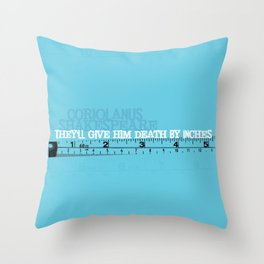 Death By Inches - Coriolanus - Shakespeare Quote Art from Immortal Longings Throw Pillow