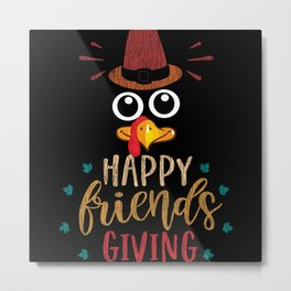 Happy Friend Giving Turkey Thanksgiving Party Gift Metal Print