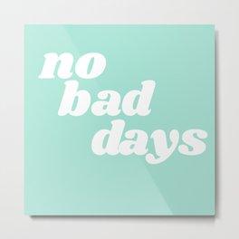 no bad days IX Metal Print