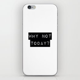 WHY NOT TODAY? iPhone Skin
