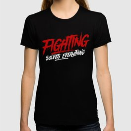 Fighting Solves Everything Tshirt T-shirt