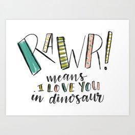 Rawr! Means I love you in Dinosaur Art Print