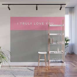 I truly love you...still! Wall Mural