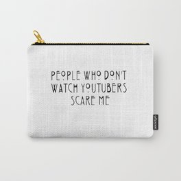 """People who don't watch Youtubers scare me."" Carry-All Pouch"