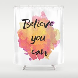 Believe you can , inspirational quote Shower Curtain