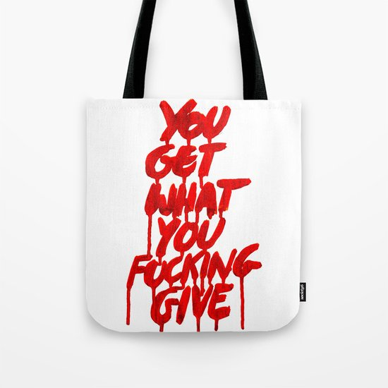 You Get What You Give Tote Bag