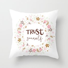 Girly Uplifting Quote – Trust Yourself Throw Pillow