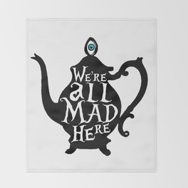 """""""We're all MAD here"""" - Alice in Wonderland - Teapot Throw Blanket"""