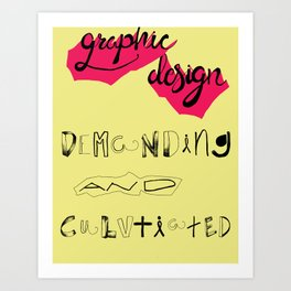 Graphic Design: demanding and cultivated  Art Print