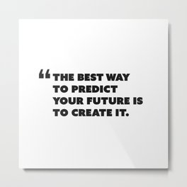 Quote: The best way to predict your future is to create it. Metal Print