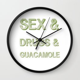 Sex and Drugs and Guacamole  Wall Clock