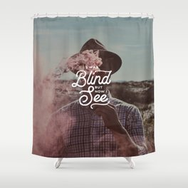 BLIND BUT NOW I SEE Shower Curtain