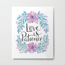 Love is Patience Metal Print