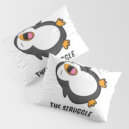 Lazy Penguin The Struggle Is Real T-Shirt Pillow Sham