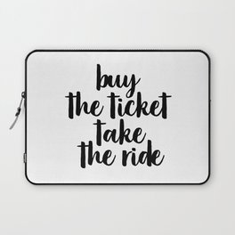 Buy The Ticket Take The Ride, Motivational Art, Inspirational Art, Typography Art Laptop Sleeve