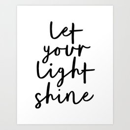 Let Your Light Shine black and white monochrome typography poster design home wall bedroom decor Art Print