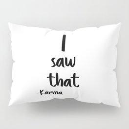 I saw That, Karma, Wall Art, Printable Poster, Printable Quote, Motivational Art Pillow Sham