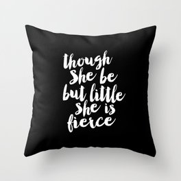Though She Be But Little She is Fierce black-white modern typography quote poster canvas wall art Throw Pillow