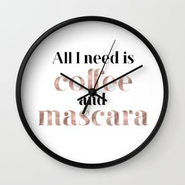 All you need is coffee and mascara Wall Clock