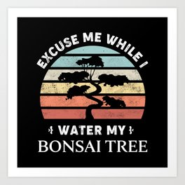Excuse me while I water my Bonsai Tree Art Print