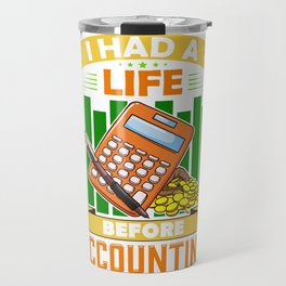 I Had a Life Before Accounting Funny Accountant Travel Mug