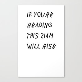 If you're reading this Ziam will rise Canvas Print