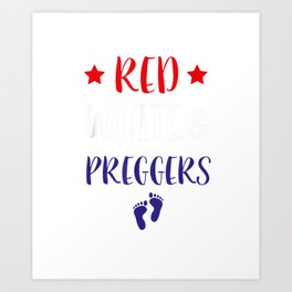 4th of July Pregnancy Shirt Pregnant Red White & Preggers Art Print