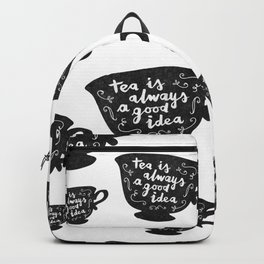 Tea Is Always A Good Idea Backpack