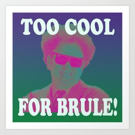 Too Cool for Brule!  Art Print