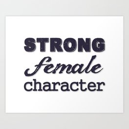 Strong Female Character Art Print