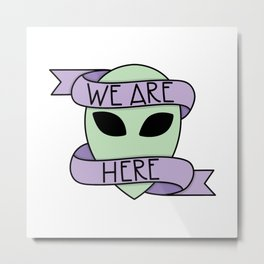 We Are Here Metal Print